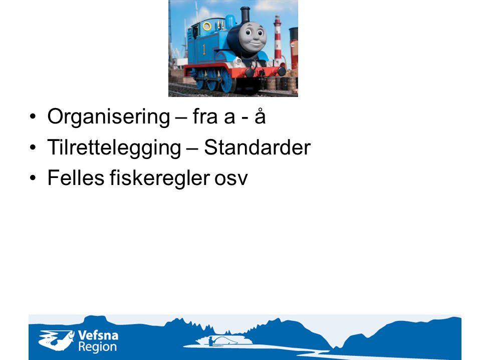 ! Organisering – fra a - å Tilrettelegging – Standarder Felles fiskeregler osv
