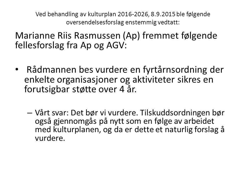 Ved behandling av kulturplan 2016-2026, 8.9.2015 ble følgende oversendelsesforslag enstemmig vedtatt: Marianne Riis Rasmussen (Ap) fremmet følgende fellesforslag fra Ap og AGV: Rådmannen bes vurdere en fyrtårnsordning der enkelte organisasjoner og aktiviteter sikres en forutsigbar støtte over 4 år.
