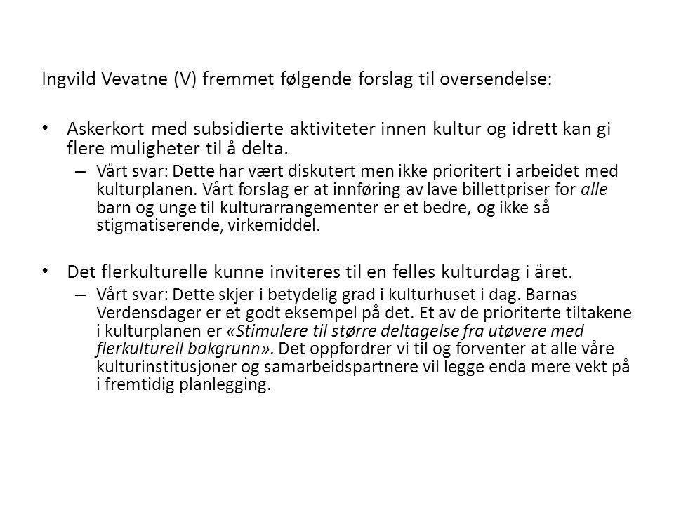Ingvild Vevatne (V) fremmet følgende forslag til oversendelse: Askerkort med subsidierte aktiviteter innen kultur og idrett kan gi flere muligheter til å delta.