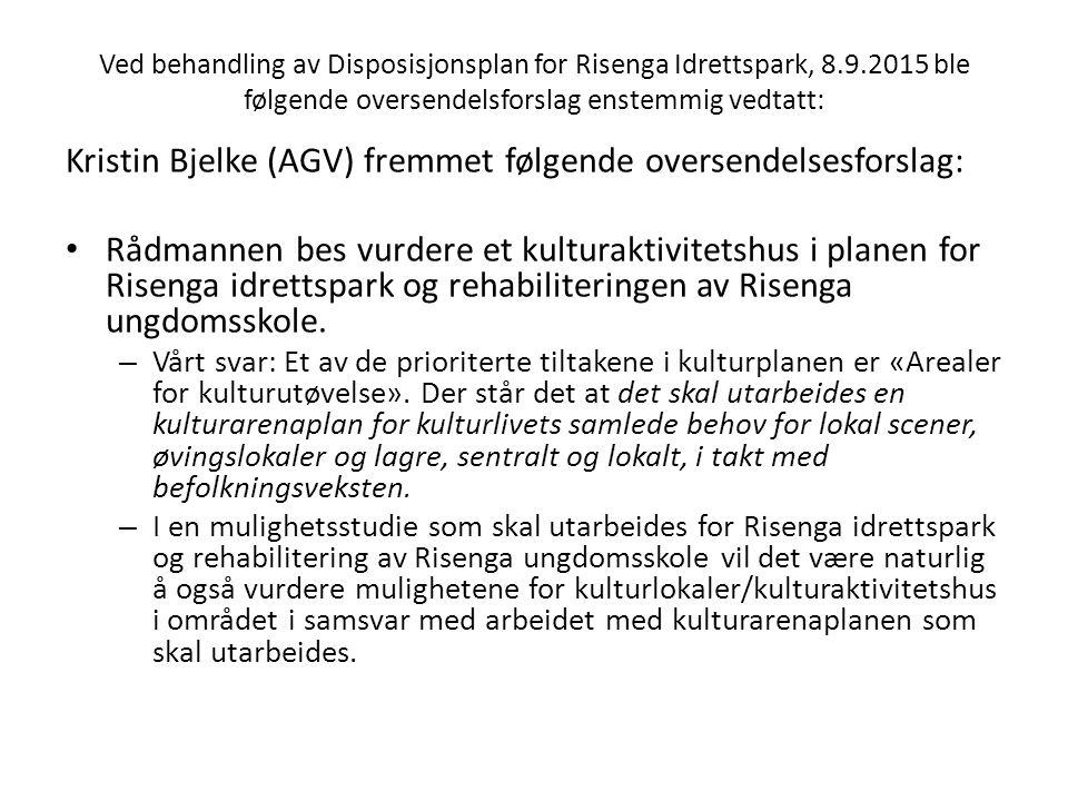 Ved behandling av Disposisjonsplan for Risenga Idrettspark, 8.9.2015 ble følgende oversendelsforslag enstemmig vedtatt: Kristin Bjelke (AGV) fremmet f