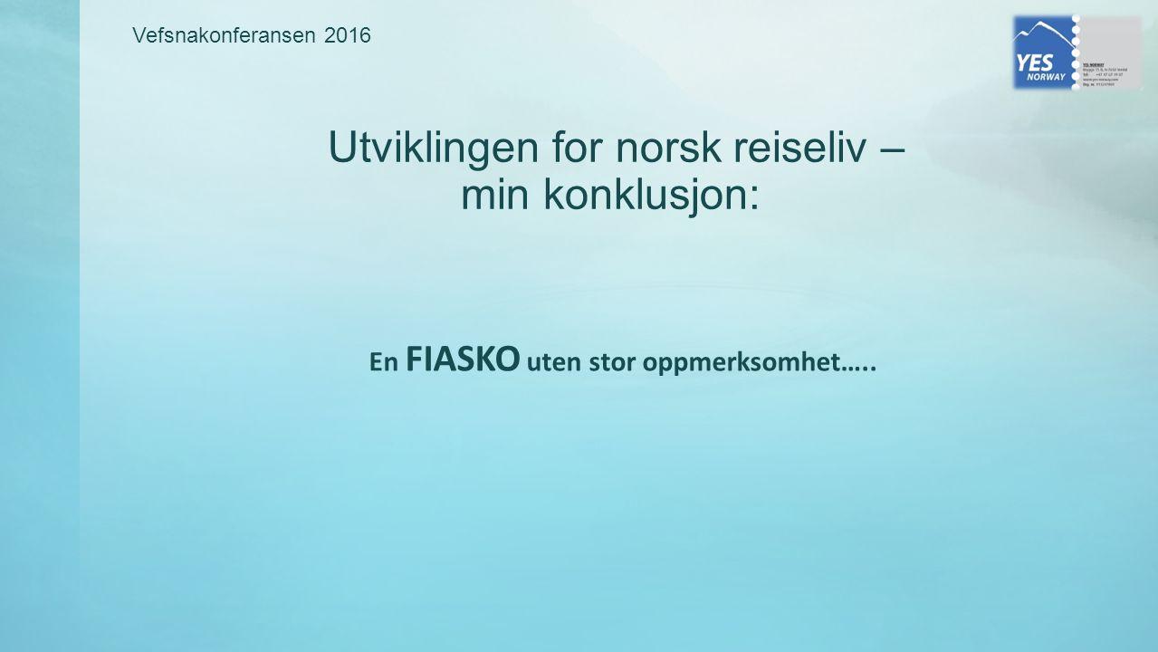 Utviklingen for norsk reiseliv – min konklusjon: En FIASKO uten stor oppmerksomhet…..