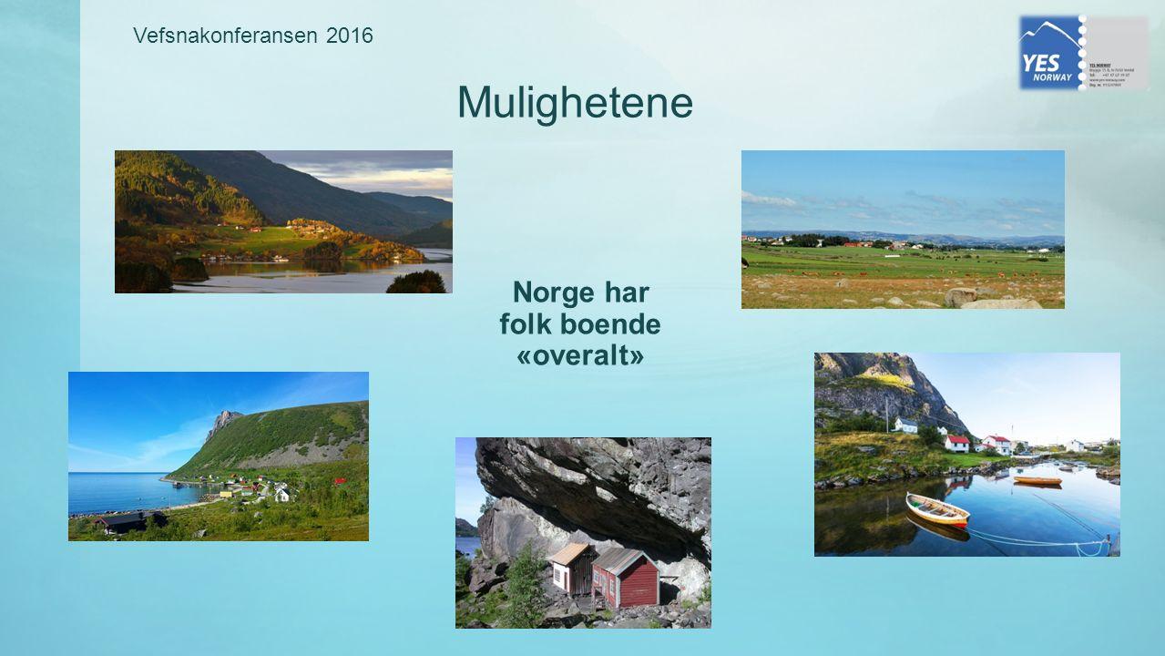 Vefsnakonferansen 2016 Norge har folk boende «overalt» Mulighetene