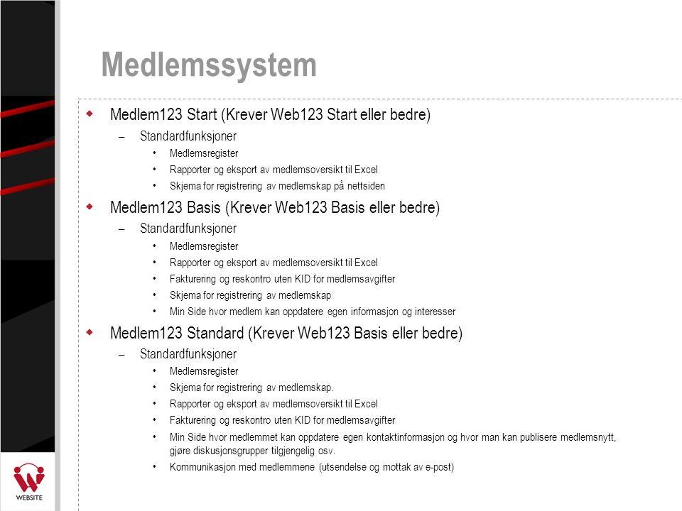 Prisoversikt ProduktEtableringskostnad Nettsted / Presentasjon GrunnprofilGratis Web123 Startkr 2 000,00 Web123 Basiskr 3 000,00 Web123 Standardkr 8 000,00 Medlemsadministrasjon Medlem123 Startkr 2 000,00 Medlem123 Basiskr 3 000,00 Medlem123 Standardkr 8 000,00