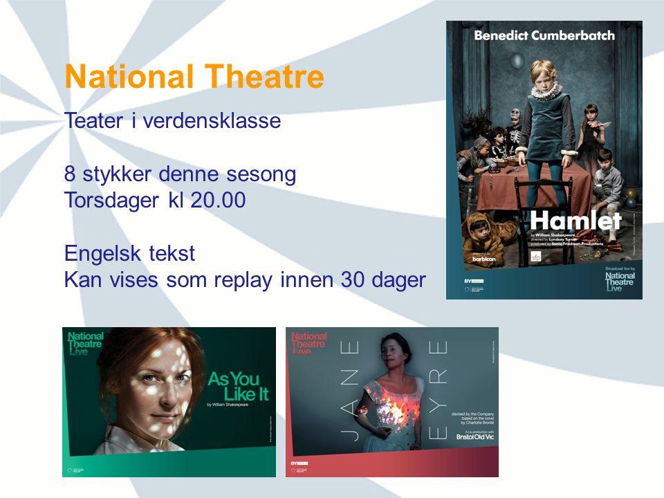 National Theatre Teater i verdensklasse 8 stykker denne sesong Torsdager kl 20.00 Engelsk tekst Kan vises som replay innen 30 dager