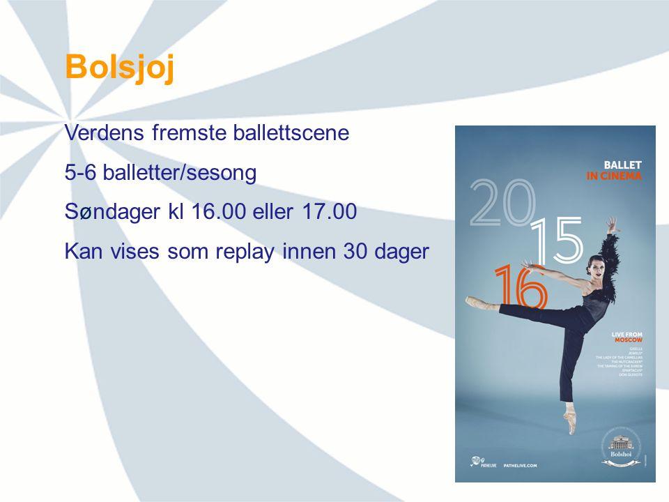 Bolsjoj Verdens fremste ballettscene 5-6 balletter/sesong Søndager kl 16.00 eller 17.00 Kan vises som replay innen 30 dager