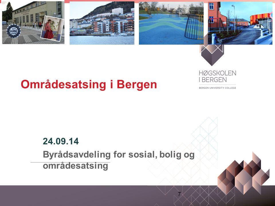 Områdesatsing i Bergen 24.09.14 Byrådsavdeling for sosial, bolig og områdesatsing 7