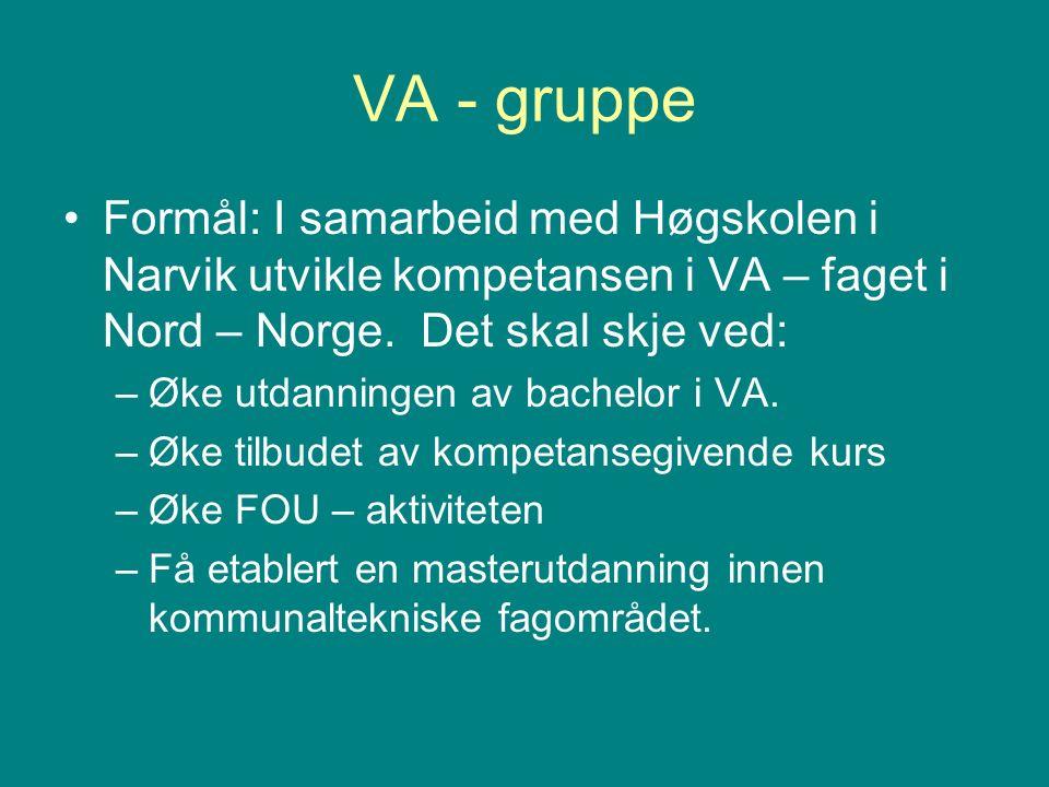 VA - gruppe Formål: I samarbeid med Høgskolen i Narvik utvikle kompetansen i VA – faget i Nord – Norge.