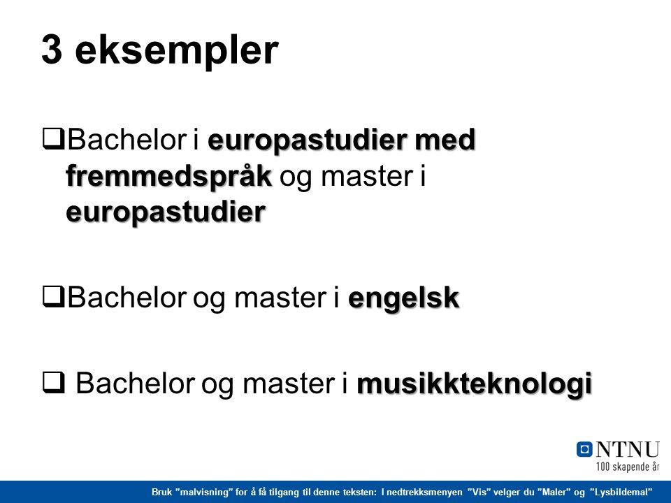 Bruk malvisning for å få tilgang til denne teksten: I nedtrekksmenyen Vis velger du Maler og Lysbildemal Bachelor i europastudier med fremmedspråk Bachelorutdannelsen i europastudier med fremmedspråk har to hovedmål: 1.