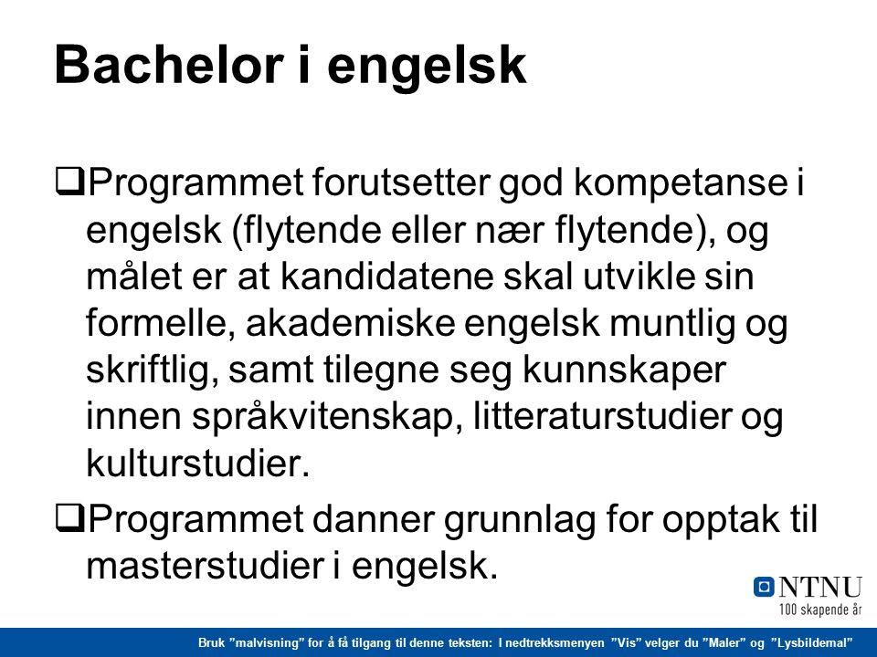 Bruk malvisning for å få tilgang til denne teksten: I nedtrekksmenyen Vis velger du Maler og Lysbildemal Bachelor i engelsk – forts.