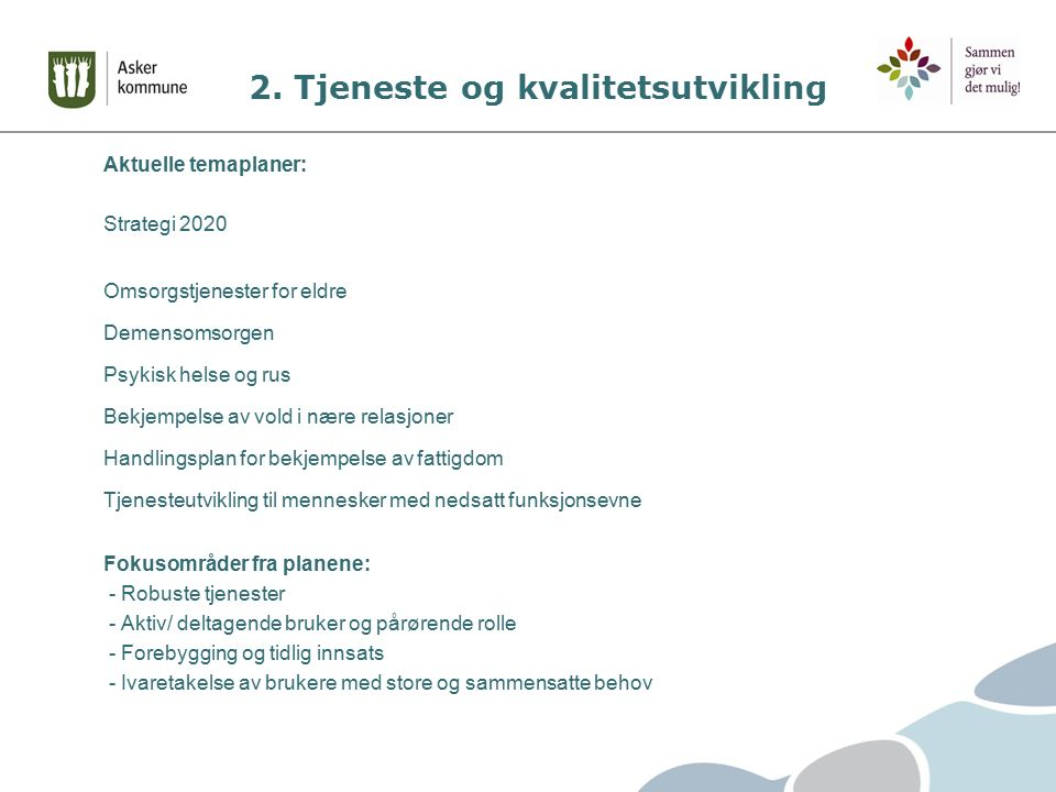 2. Tjeneste og kvalitetsutvikling Aktuelle temaplaner: Strategi 2020 Omsorgstjenester for eldre Demensomsorgen Psykisk helse og rus Bekjempelse av vol