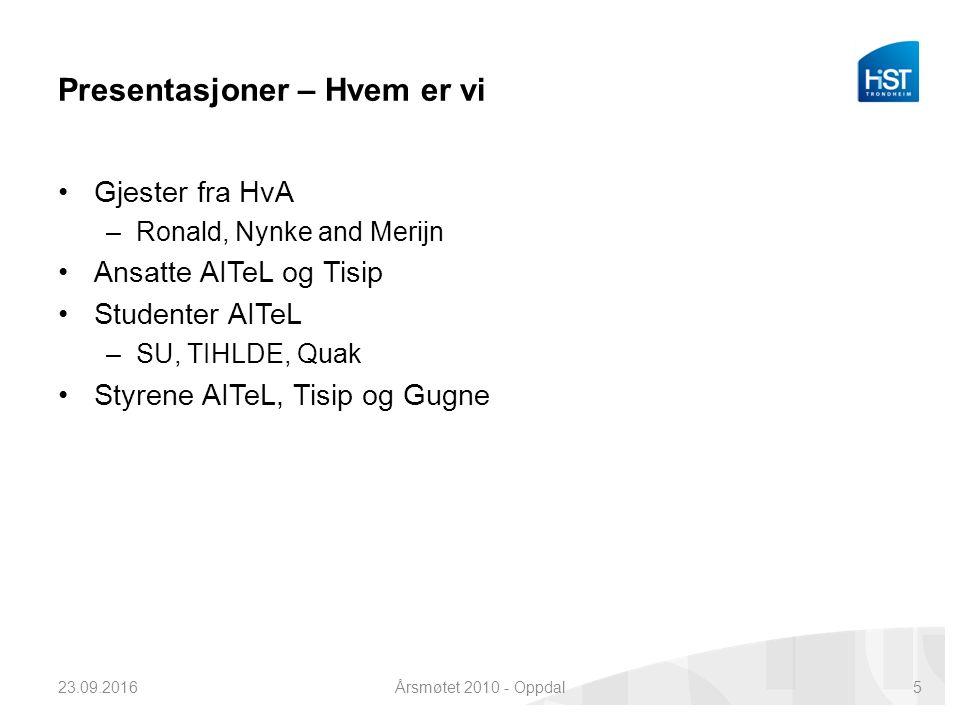 Presentasjoner – Hvem er vi Gjester fra HvA –Ronald, Nynke and Merijn Ansatte AITeL og Tisip Studenter AITeL –SU, TIHLDE, Quak Styrene AITeL, Tisip og Gugne 23.09.2016Årsmøtet 2010 - Oppdal5