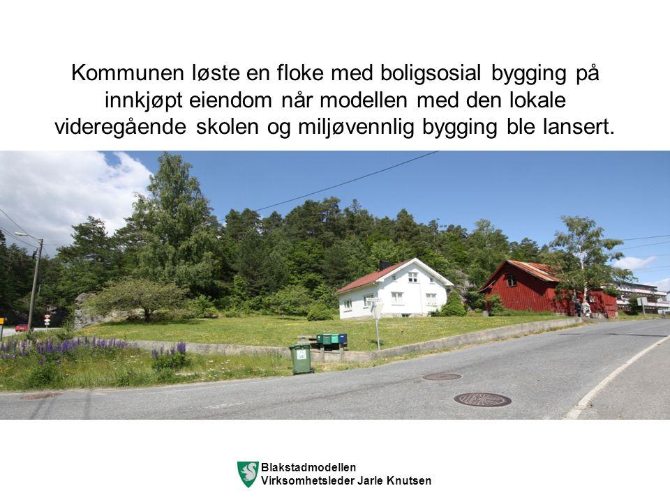 Blakstadmodellen Virksomhetsleder Jarle Knutsen Kommunen løste en floke med boligsosial bygging på innkjøpt eiendom når modellen med den lokale videregående skolen og miljøvennlig bygging ble lansert.