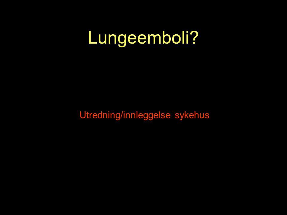 Utredning/innleggelse sykehus Lungeemboli?