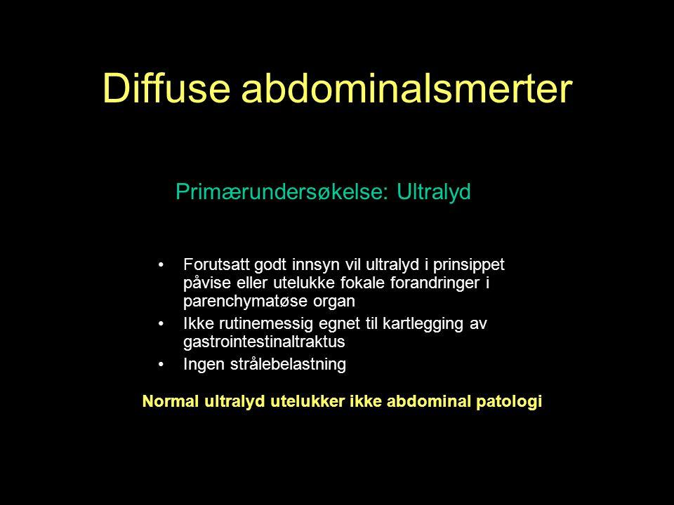 Diffuse abdominalsmerter Primærundersøkelse: Ultralyd Forutsatt godt innsyn vil ultralyd i prinsippet påvise eller utelukke fokale forandringer i parenchymatøse organ Ikke rutinemessig egnet til kartlegging av gastrointestinaltraktus Ingen strålebelastning Normal ultralyd utelukker ikke abdominal patologi