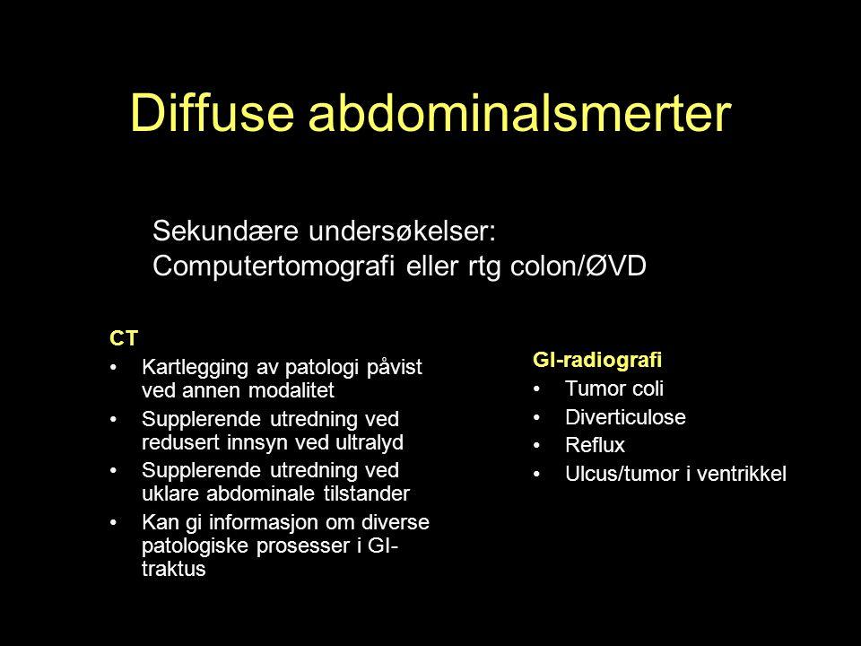 Diffuse abdominalsmerter Sekundære undersøkelser: Computertomografi eller rtg colon/ØVD CT Kartlegging av patologi påvist ved annen modalitet Supplerende utredning ved redusert innsyn ved ultralyd Supplerende utredning ved uklare abdominale tilstander Kan gi informasjon om diverse patologiske prosesser i GI- traktus GI-radiografi Tumor coli Diverticulose Reflux Ulcus/tumor i ventrikkel