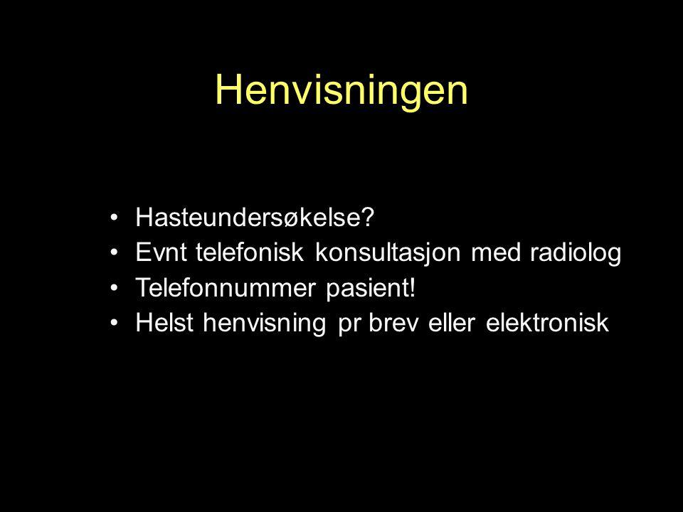 Hasteundersøkelse. Evnt telefonisk konsultasjon med radiolog Telefonnummer pasient.