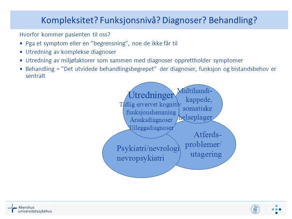 """Atferds- problemer/ utagering Kompleksitet? Funksjonsnivå? Diagnoser? Behandling? Hvorfor kommer pasienten til oss? Pga et symptom eller en """"begrensni"""