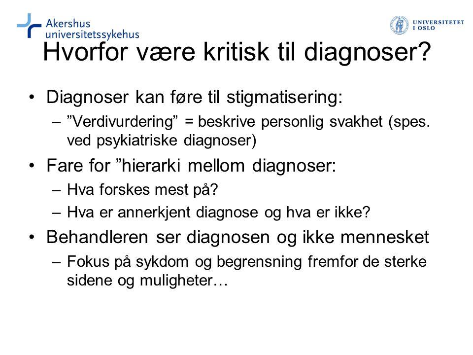 "Hvorfor være kritisk til diagnoser? Diagnoser kan føre til stigmatisering: –""Verdivurdering"" = beskrive personlig svakhet (spes. ved psykiatriske diag"