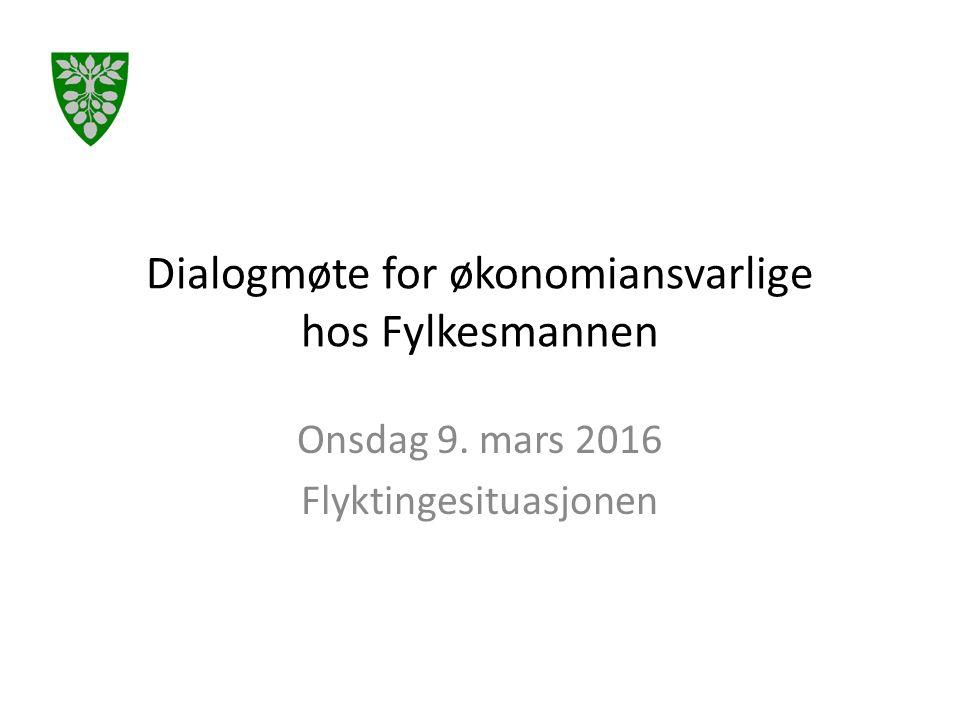Dialogmøte for økonomiansvarlige hos Fylkesmannen Onsdag 9. mars 2016 Flyktingesituasjonen