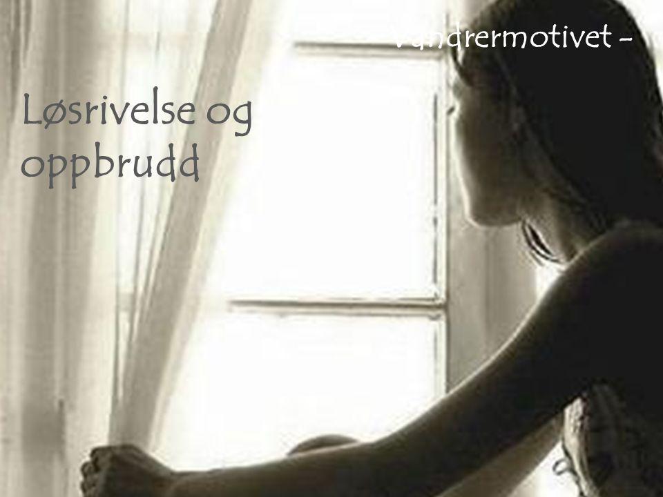Reisen inn i sitt indre Identitetssøkingen Hvem er jeg? Hva er min verdi? Hvor vil jeg? Hvor skal jeg? Løsrivelse og oppbrudd - Vandrermotivet -