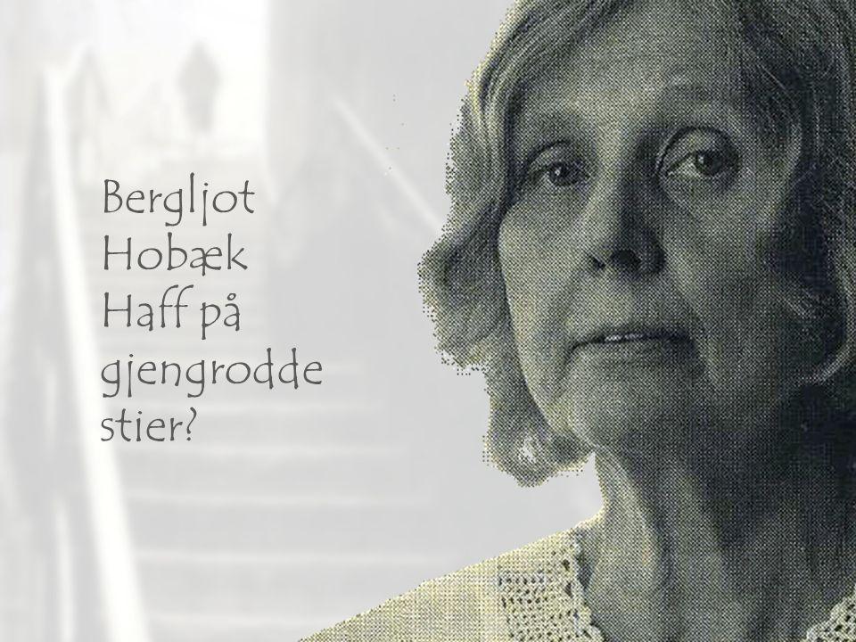 Bergljot Hobæk Haff på gjengrodde stier?
