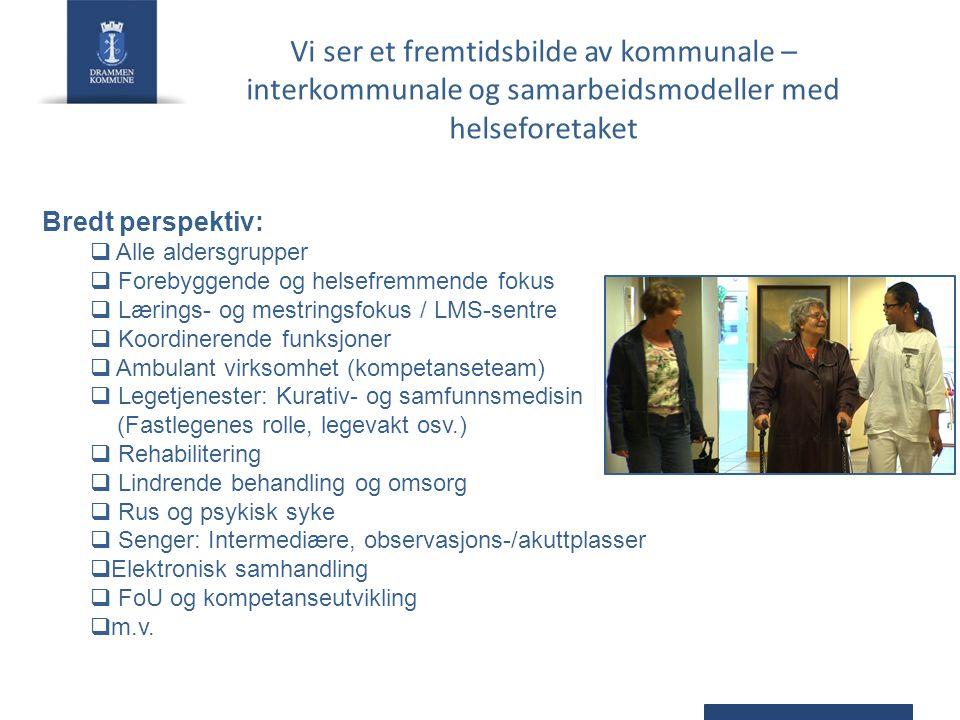 Vi ser et fremtidsbilde av kommunale – interkommunale og samarbeidsmodeller med helseforetaket Bredt perspektiv:  Alle aldersgrupper  Forebyggende og helsefremmende fokus  Lærings- og mestringsfokus / LMS-sentre  Koordinerende funksjoner  Ambulant virksomhet (kompetanseteam)  Legetjenester: Kurativ- og samfunnsmedisin (Fastlegenes rolle, legevakt osv.)  Rehabilitering  Lindrende behandling og omsorg  Rus og psykisk syke  Senger: Intermediære, observasjons-/akuttplasser  Elektronisk samhandling  FoU og kompetanseutvikling  m.v.