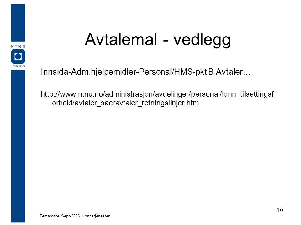 Temamøte Sept-2006 Lønnstjenesten 10 Avtalemal - vedlegg Innsida-Adm.hjelpemidler-Personal/HMS-pkt B Avtaler… http://www.ntnu.no/administrasjon/avdeli