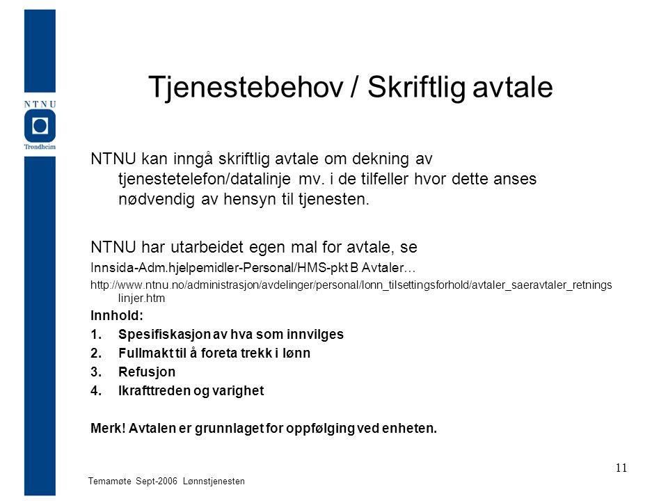 Temamøte Sept-2006 Lønnstjenesten 11 Tjenestebehov / Skriftlig avtale NTNU kan inngå skriftlig avtale om dekning av tjenestetelefon/datalinje mv. i de