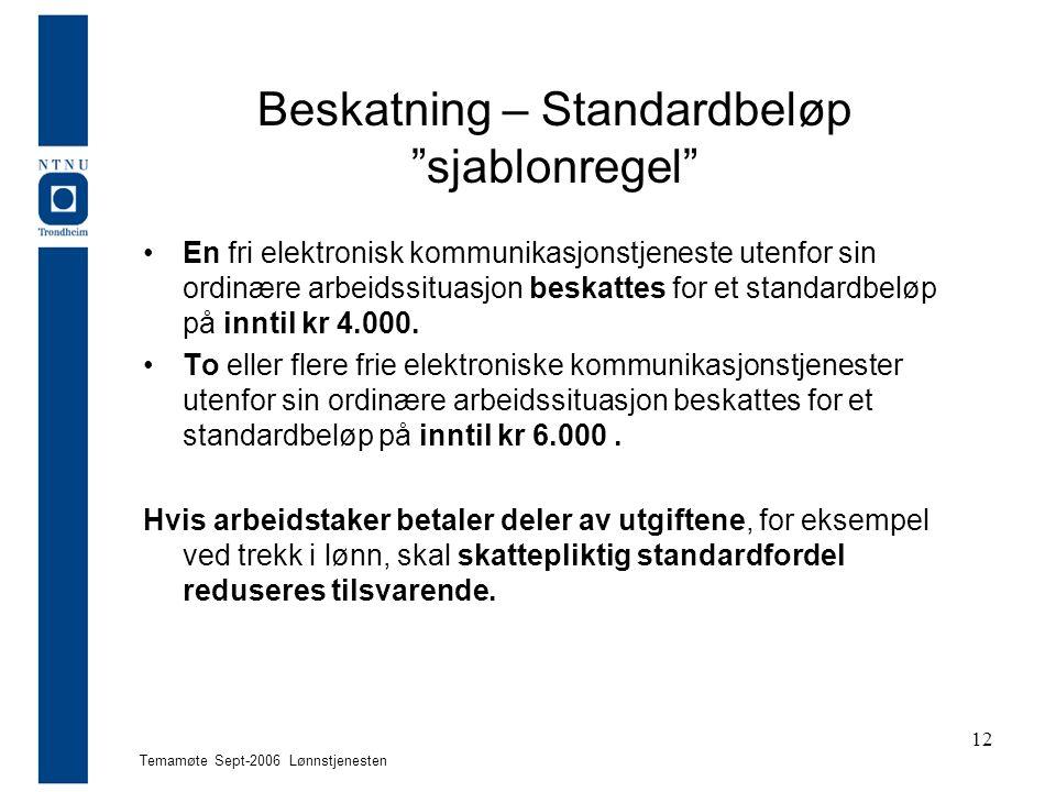 """Temamøte Sept-2006 Lønnstjenesten 12 Beskatning – Standardbeløp """"sjablonregel"""" En fri elektronisk kommunikasjonstjeneste utenfor sin ordinære arbeidss"""