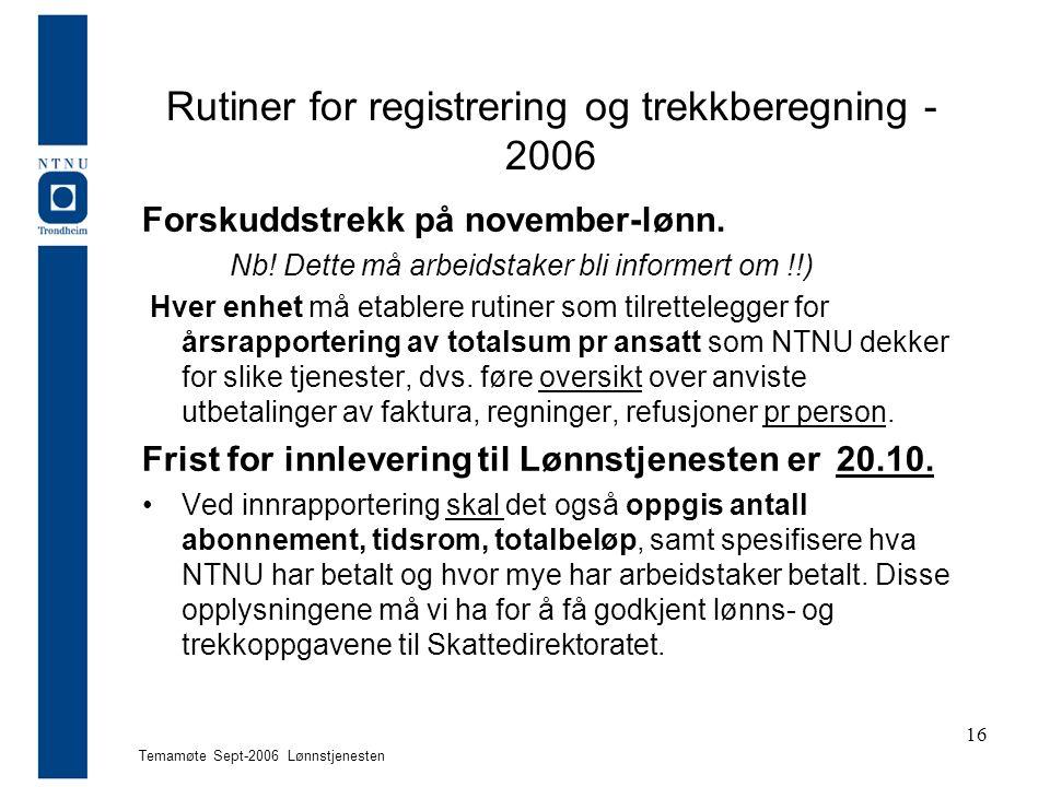 Temamøte Sept-2006 Lønnstjenesten 16 Rutiner for registrering og trekkberegning - 2006 Forskuddstrekk på november-lønn. Nb! Dette må arbeidstaker bli