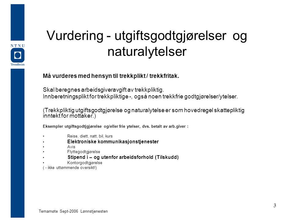 Temamøte Sept-2006 Lønnstjenesten 3 Vurdering - utgiftsgodtgjørelser og naturalytelser Må vurderes med hensyn til trekkplikt / trekkfritak. Skal bereg