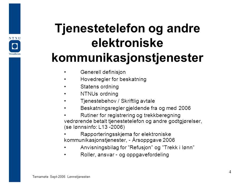 Temamøte Sept-2006 Lønnstjenesten 4 Tjenestetelefon og andre elektroniske kommunikasjonstjenester Generell definisjon Hovedregler for beskatning State