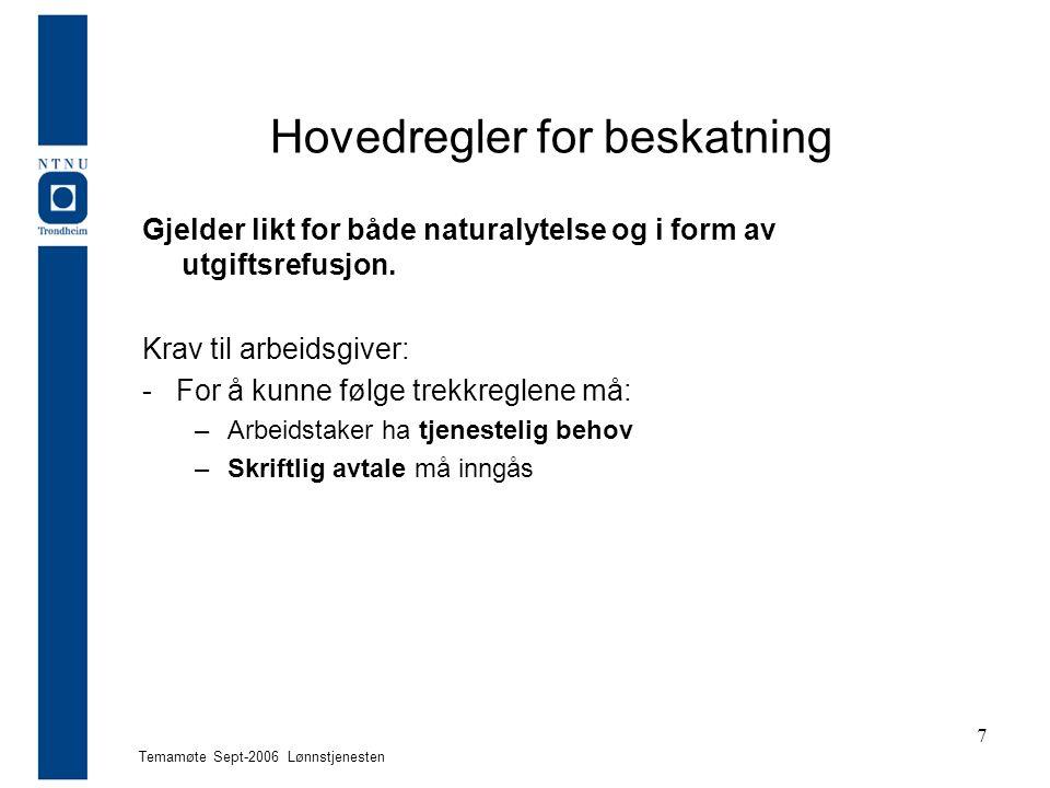 Temamøte Sept-2006 Lønnstjenesten 7 Hovedregler for beskatning Gjelder likt for både naturalytelse og i form av utgiftsrefusjon. Krav til arbeidsgiver