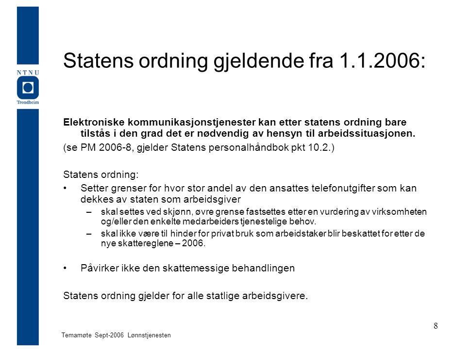 Temamøte Sept-2006 Lønnstjenesten 8 Statens ordning gjeldende fra 1.1.2006: Elektroniske kommunikasjonstjenester kan etter statens ordning bare tilstås i den grad det er nødvendig av hensyn til arbeidssituasjonen.