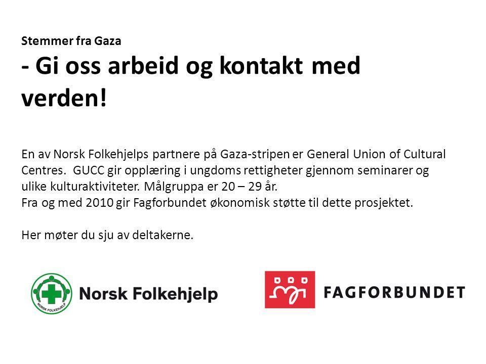 Stemmer fra Gaza - Gi oss arbeid og kontakt med verden! En av Norsk Folkehjelps partnere på Gaza-stripen er General Union of Cultural Centres. GUCC gi