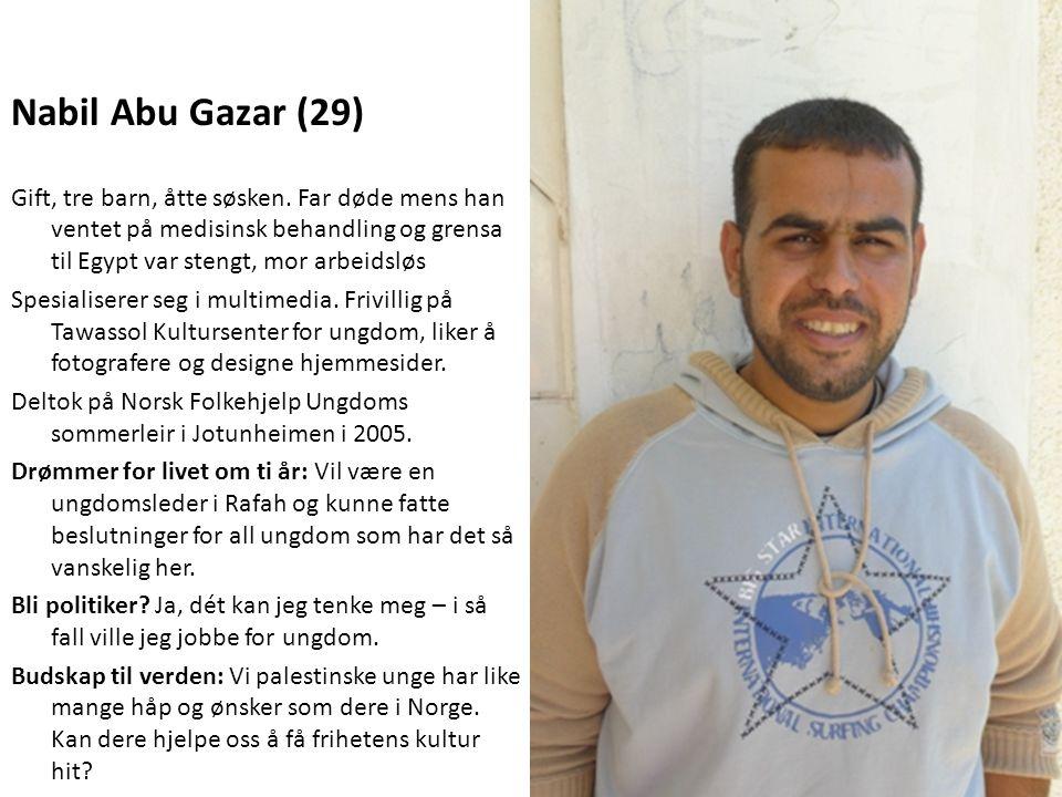 Nabil Abu Gazar (29) Gift, tre barn, åtte søsken. Far døde mens han ventet på medisinsk behandling og grensa til Egypt var stengt, mor arbeidsløs Spes