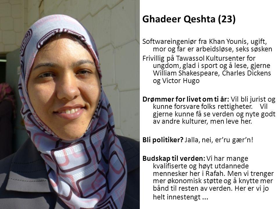 Ghadeer Qeshta (23) Softwareingeniør fra Khan Younis, ugift, mor og far er arbeidsløse, seks søsken Frivillig på Tawassol Kultursenter for ungdom, gla