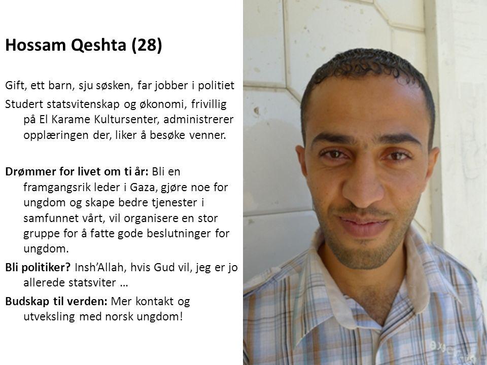 Hossam Qeshta (28) Gift, ett barn, sju søsken, far jobber i politiet Studert statsvitenskap og økonomi, frivillig på El Karame Kultursenter, administr