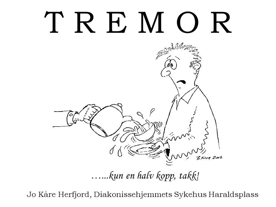 T R E M O R …...kun en halv kopp, takk! Jo Kåre Herfjord, Diakonissehjemmets Sykehus Haraldsplass
