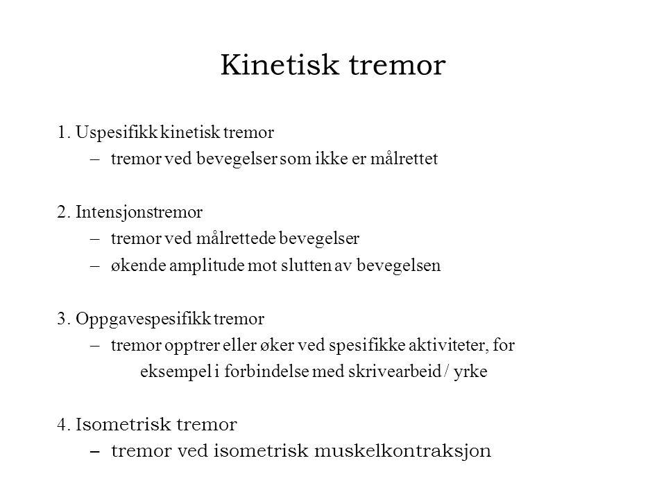 Kinetisk tremor 1. Uspesifikk kinetisk tremor –tremor ved bevegelser som ikke er målrettet 2.