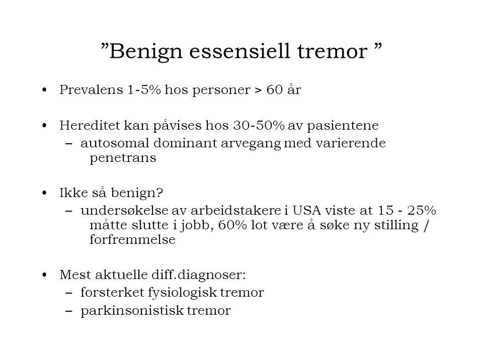 Benign essensiell tremor Prevalens 1-5% hos personer > 60 år Hereditet kan påvises hos 30-50% av pasientene –autosomal dominant arvegang med varierende penetrans Ikke så benign.