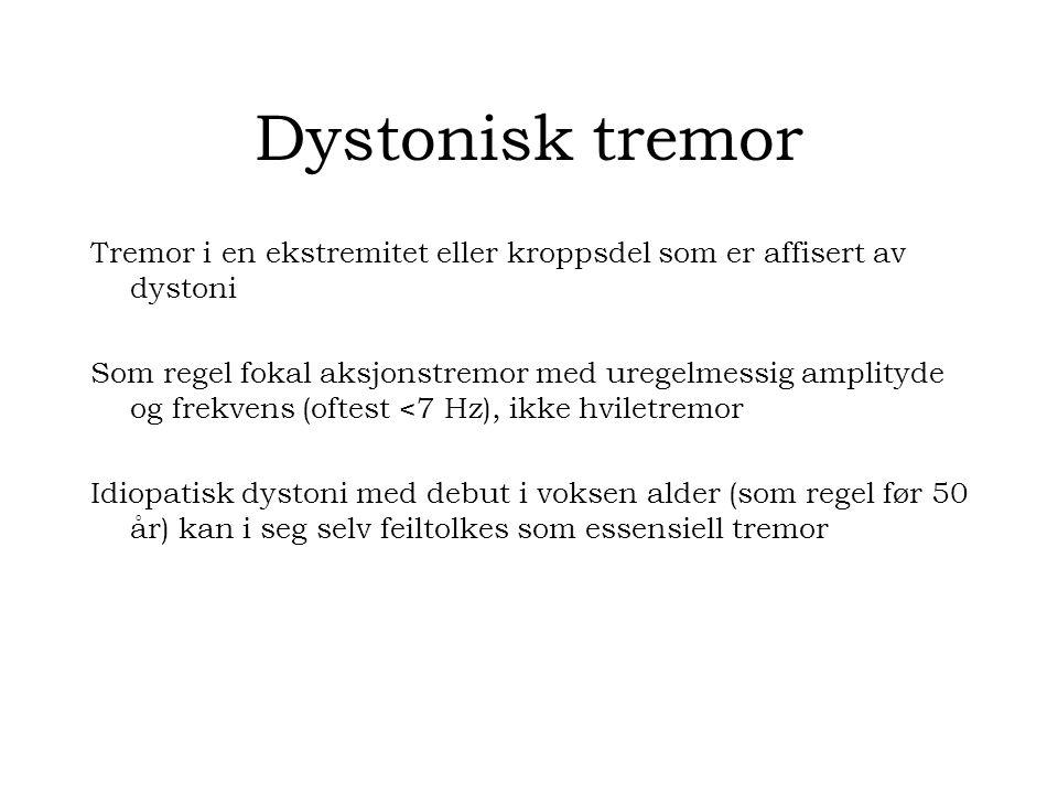 Dystonisk tremor Tremor i en ekstremitet eller kroppsdel som er affisert av dystoni Som regel fokal aksjonstremor med uregelmessig amplityde og frekvens (oftest <7 Hz), ikke hviletremor Idiopatisk dystoni med debut i voksen alder (som regel før 50 år) kan i seg selv feiltolkes som essensiell tremor