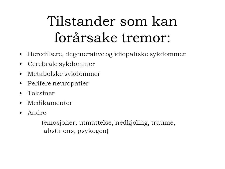 Tilstander som kan forårsake tremor: Hereditære, degenerative og idiopatiske sykdommer Cerebrale sykdommer Metabolske sykdommer Perifere neuropatier Toksiner Medikamenter Andre (emosjoner, utmattelse, nedkjøling, traume, abstinens, psykogen)
