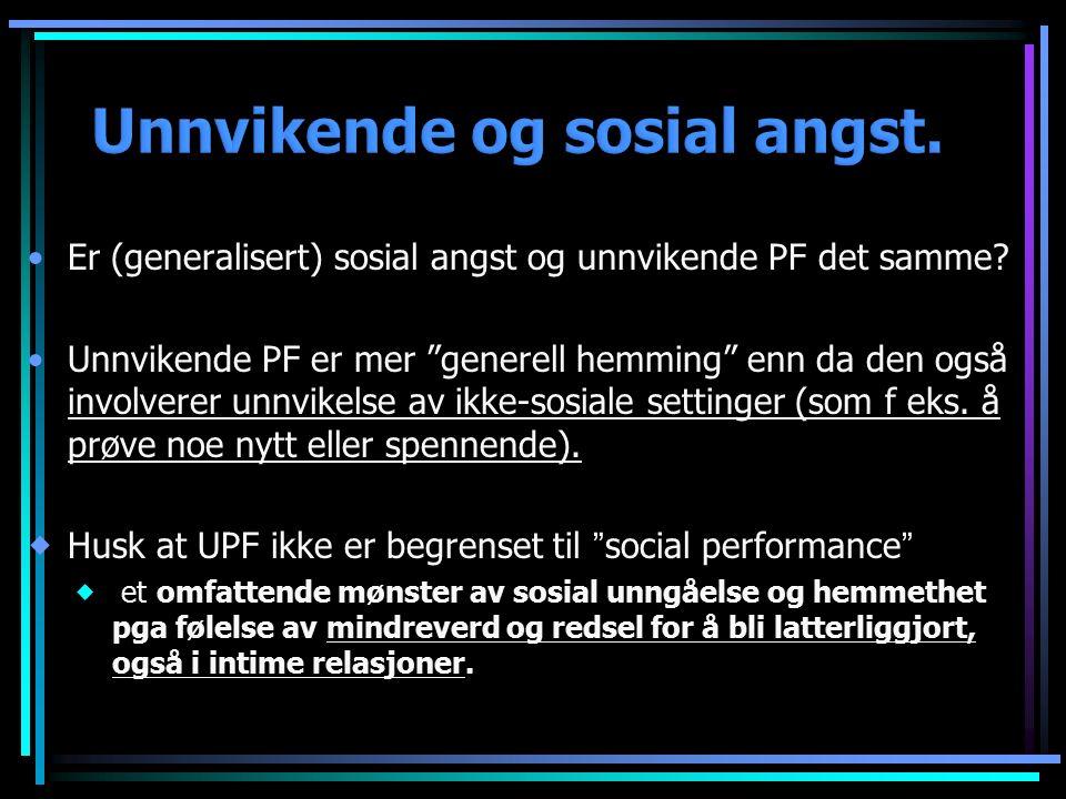 """Er (generalisert) sosial angst og unnvikende PF det samme? Unnvikende PF er mer """"generell hemming"""" enn da den også involverer unnvikelse av ikke-sosia"""