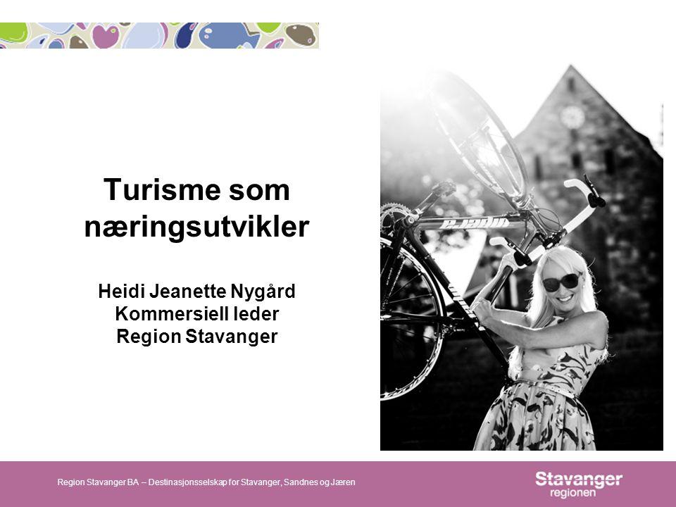 Turisme som næringsutvikler Heidi Jeanette Nygård Kommersiell leder Region Stavanger Region Stavanger BA – Destinasjonsselskap for Stavanger, Sandnes og Jæren