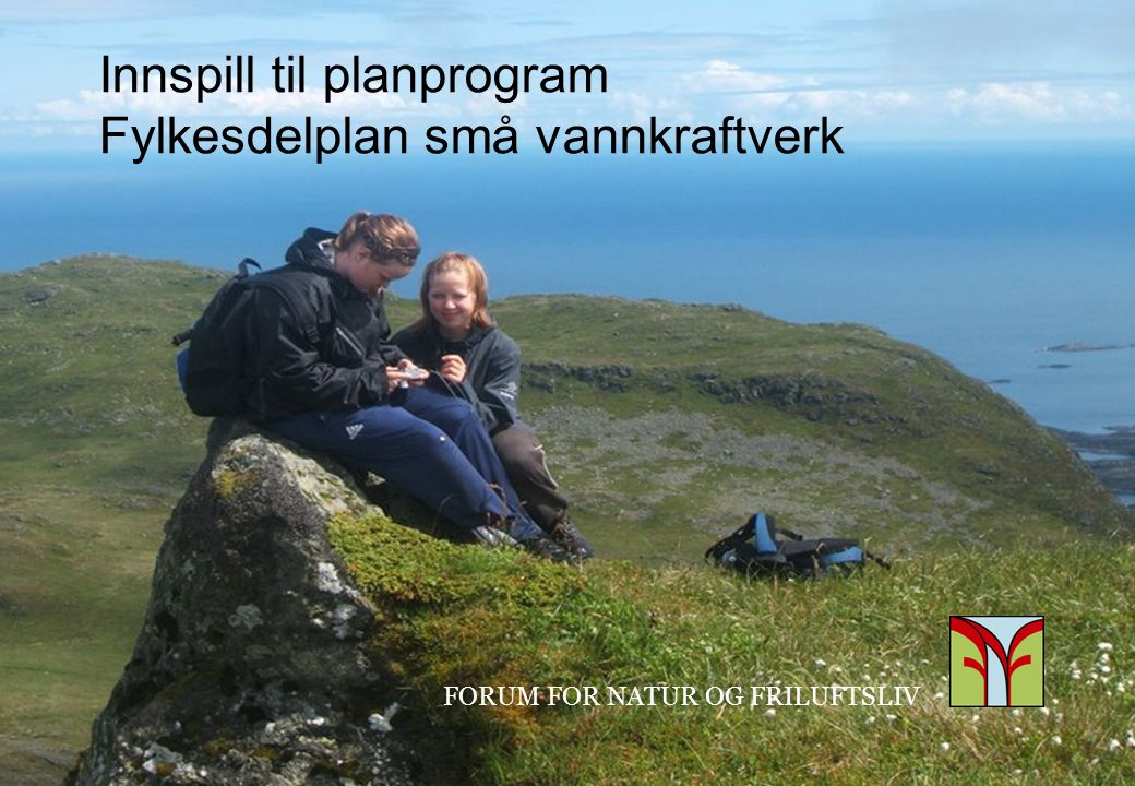 FORUM FOR NATUR OG FRILUFTSLIV Forum for Natur og Friluftsliv i Nordland (FNF Nordland) Et nettverk for 10 natur- og friluftslivsorganisasjoner i Nordland med tilsammen ca 20 000 medlemskap.