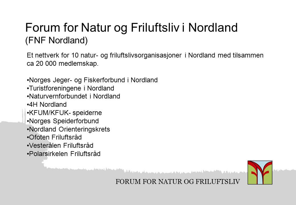 FORUM FOR NATUR OG FRILUFTSLIV FNF Nordlands mandat FNF Nordland arbeider for å sette friluftslivet og dets behov på dagsorden og øke bevisstheten om helse og livskvalitet samt viktigheten av å ta vare på naturen og miljøet rundt oss.