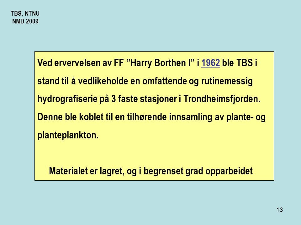 12 TBS, NTNU NMD 2009 Fiskeserien har bl.a.