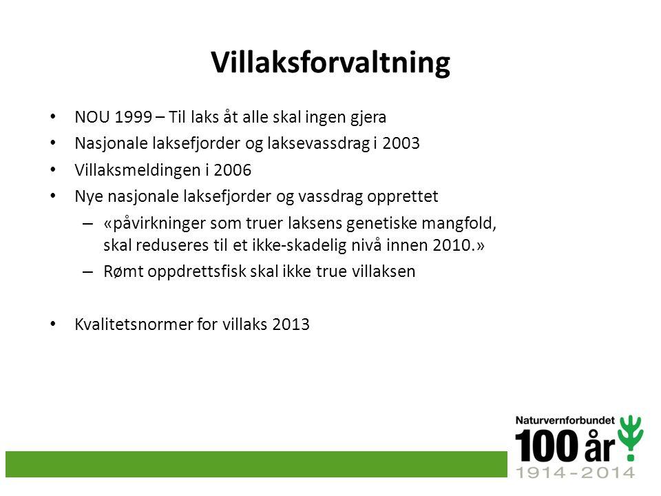 Villaksforvaltning NOU 1999 – Til laks åt alle skal ingen gjera Nasjonale laksefjorder og laksevassdrag i 2003 Villaksmeldingen i 2006 Nye nasjonale l