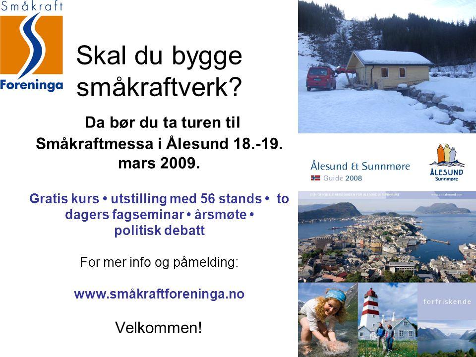 Skal du bygge småkraftverk? Da bør du ta turen til Småkraftmessa i Ålesund 18.-19. mars 2009. Gratis kurs utstilling med 56 stands to dagers fagsemina
